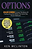 Options: Crash Course To Learn The Basics Of Stock Options (Investing, Options Trading, Forex)