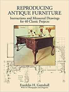 Reproducing Antique Furniture Instructions And Measured Drawings For 40 Classic Projects Dover