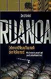 Ruanda: Leben und Neuaufbau nach dem Völkermord. Wie Geschichte gemacht und zur offiziellen Wahrheit wird