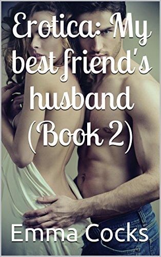Erotica: My best friend's husband (Book 2) (Naughty best friends)