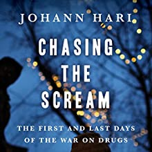 Chasing the Scream: The First and Last Days of the War on Drugs | Livre audio Auteur(s) : Johann Hari Narrateur(s) : Tim Gerard Reynolds