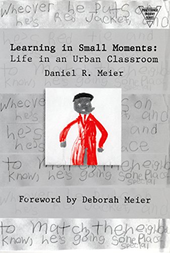 Learning In Small Moments: Life In An Urban Classroom (Practitioner Inquiry Series)
