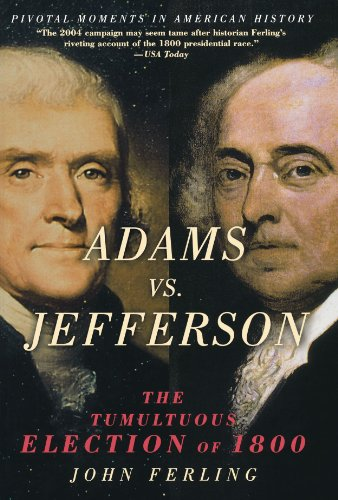 Adams vs. Jefferson: The Tumultuous Election of 1800 (Pivotal Moments in American History) -
