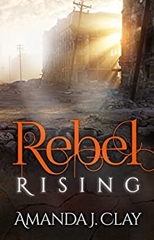 Rebel Rising (Rebel Song Book 2) by [Clay, Amanda J.]