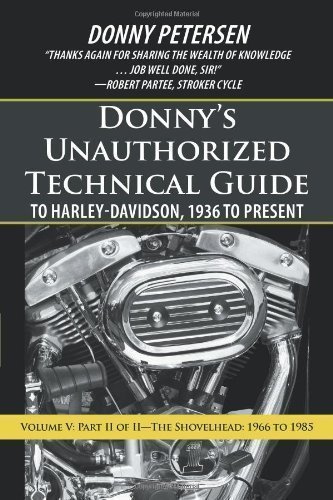 Donny?s Unauthorized Technical Guide to Harley-Davidson, 1936 to Present: Volume V: Part II of II?The Shovelhead: 1966 to 1985 by Petersen, Donny published by iUniverse (2013)