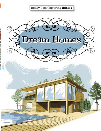 Really COOL Colouring Book 1: Dream Homes & Interiors (Really COOL  Colouring Books) (Volume 1)