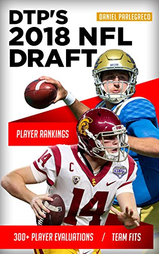 DTP's 2018 NFL Draft Guide: 300+ Player Evaluations for the 2018 NFL Draft