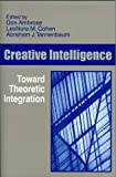 Creative Intelligence : Toward Theoretic Integration, Ambrose, Donald and Runco, Mark A., 1572734655