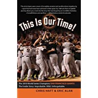 This Is Our Time!: The 2010 SanFrancisco Giants World Series Champions The Inside Story: Improbable, Wild, Unforgettable