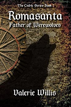 Romasanta: Father of Werewolves (The Cedric Series Book 2) by [Willis, Valerie]
