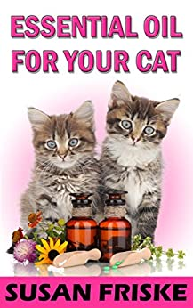 essential oil for your cat safe and effective remedies for your feline friend kindle edition. Black Bedroom Furniture Sets. Home Design Ideas
