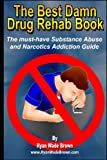 The Best Damn Drug Rehab Book, Ryan Wade Brown, 1441424598