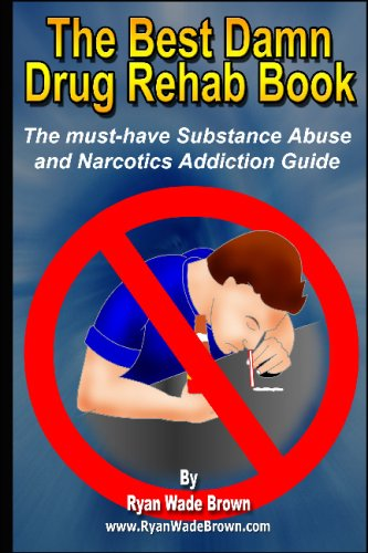 The Best Damn Drug Rehab Book: The Must-Have Substance Abuse And Narcotics Addiction Guide pdf