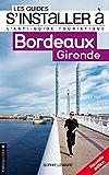 Les Guides s'installer à : Bordeaux Gironde 2ème Ed.: L'antiguide touristique pour tous ceux qui veulent, viennent ou vont s'installer à Bordeaux