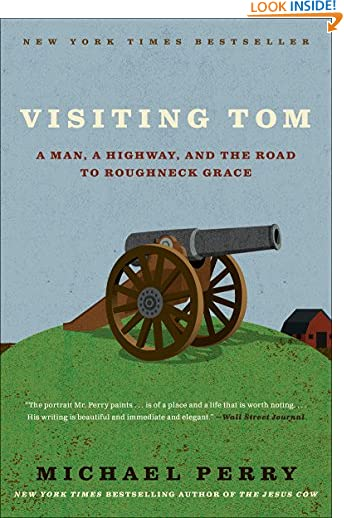 Visiting Tom: A Man, a Highway, and the Road to Roughneck Grace by Michael Perry