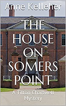 The House on Somers Point: A Tilton Chartwell Mystery (Tilton Chartwell Mysteries Book 4) by [Kelleher, Anne]