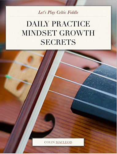 Let's Play Celtic Fiddle: Daily Practice Mindset Growth Secrets Play Scottish Fiddle