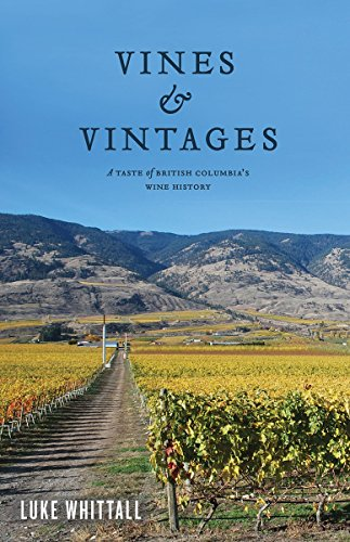 Vines and Vintages: A Taste of British Columbia's Wine History by Luke Whittall
