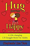 img - for Hug Yourself Happy (Kids do - So can you, A Life-changing L'il Snuggle Book For Adults) book / textbook / text book