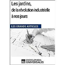 Les jardins, de la révolution industrielle à nos jours: Les Grands Articles d'Universalis (French Edition)