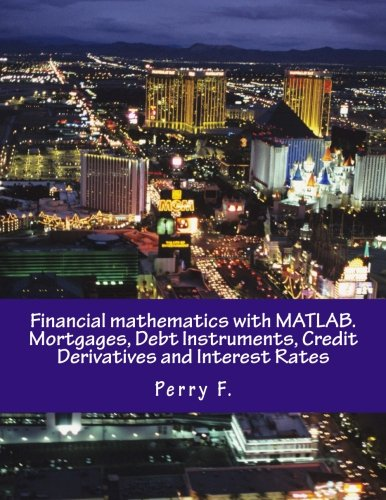 Financial mathematics with MATLAB. Mortgages, Debt Instruments, Credit Derivatives and Interest Rates (Instruments Debt)