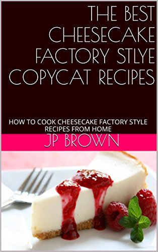 the-best-cheesecake-factory-stlye-copycat-recipes-how-to-cook-cheesecake-factory-style-recipes-from-