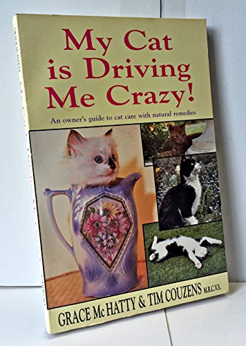 My Cat Is Driving Me Crazy!: An Owner's Guide to Cat Care With Natural Remedies