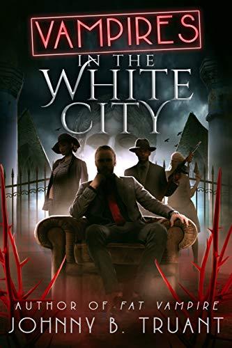 Vampires in the White City (Fat Vampire Chronicles Book 3) -
