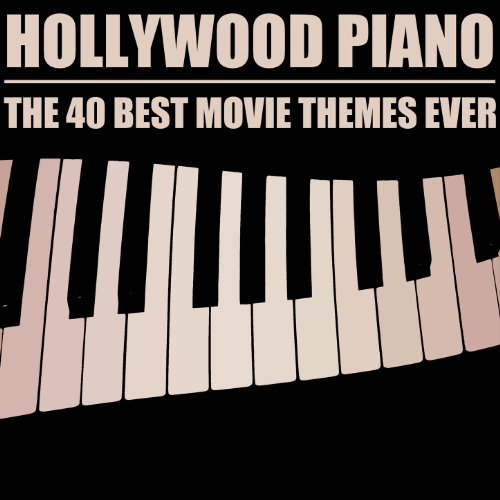 Hollywood Piano: The 40 Best Movie Themes Ever (The Best Piano Music Ever)