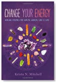 Change Your Energy: Healing Crystals for Health, Wealth, Love & Luck