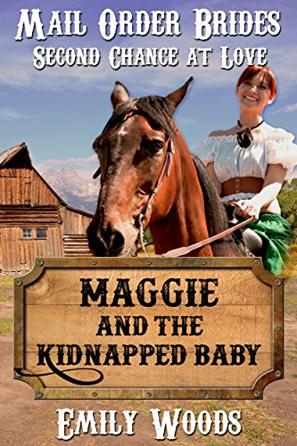 Mail Order Bride: Maggie and the Kidnapped Baby (Second Chance at Love Book 1) by [Woods, Emily]