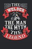 The Welder The Man the Myth the Legend: Welder
