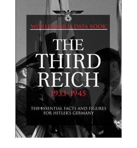 The Third Reich 1933-1945: Facts, Figures and Data for Hitler's Nazi Regime, 1933-45 (World War II Germany)