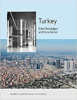 Turkey Modern Architectures In History Sibel Bozdogan Esra Akcan