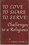img - for To Love To Share To Serve: Challenges to a Religious book / textbook / text book