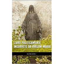 Livro Politicamente Incorreto da Virgem Maria