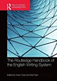 img - for The Routledge Handbook of the English Writing System (Routledge Handbooks in Linguistics) book / textbook / text book