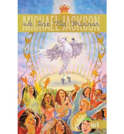 Download { [ MICHAEL JACKSON: WE ARE THE MIRROR ] } Juja D ( AUTHOR ) Jun-01-2011 Paperback pdf epub