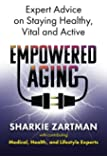 Empowered Aging: Expert Advice on Staying Healthy, Vital and Active