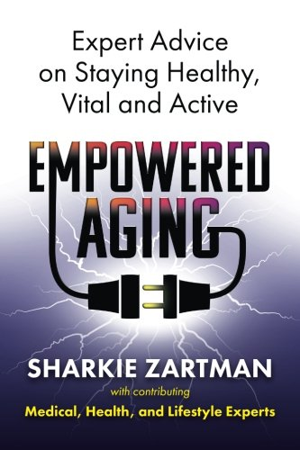 Read Online Empowered Aging: Expert Advice on Staying Healthy, Vital and Active pdf