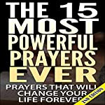 The 15 Most Powerful Prayers Ever (2nd Edition): Prayers That Will Change Your Life Forever! |  A.K.A. Rizer
