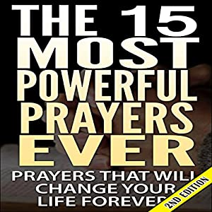 The 15 Most Powerful Prayers Ever (2nd Edition) Audiobook