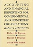 Accounting and Financial Reporting for Governmental and Nonprofit Organizations : Basic Concepts, Ingram, Robert W. and Peterson, Russell J., 0070317143