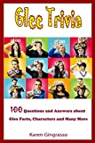 Glee Trivia : 100 Questions and Answers About
