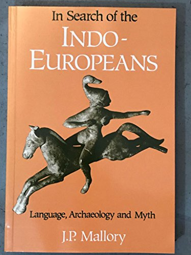 IN SEARCH OF THE INDO-EUROPEANS: Language, Archaeology, and Myth by Thames & Hudson., London