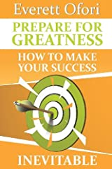 Prepare for Greatness: How to Make Your Success Inevitable by Everett Ofori (2013-05-15) Paperback