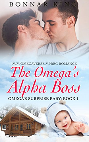 The Omega's Alpha Boss: M/M Omegaverse MPREG Gay Romance (The Omega's Surprise Baby Book 1)