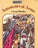 Amateurs at Arms, George Wunder, 0811700968