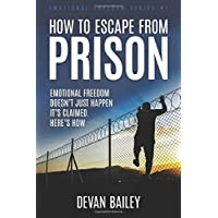 How To Escape From Prison: Emotional Freedom Doesn't Just Happen – It's Claimed. Here's How.