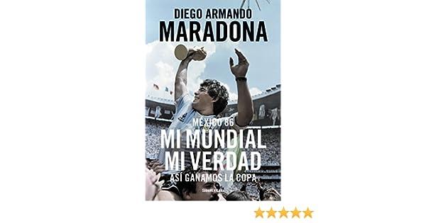 Amazon.com: México 86. Mi Mundial, mi verdad: Así ganamos la Copa (Spanish Edition) eBook: Diego Armando Maradona: Kindle Store